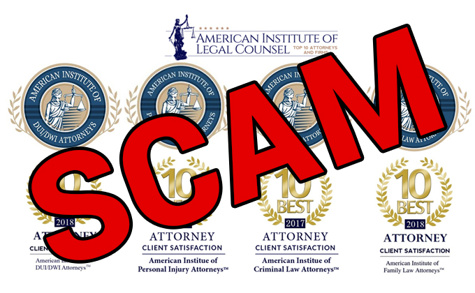 American Institute of Legal Counsel - SCAM American Institute of DUI/DWI Attorneys – SCAM American Institute of Personal Injury Attorneys – SCAM American Institute of Criminal Law Attorneys – SCAM American Institute of Family Law Attorneys – SCAM